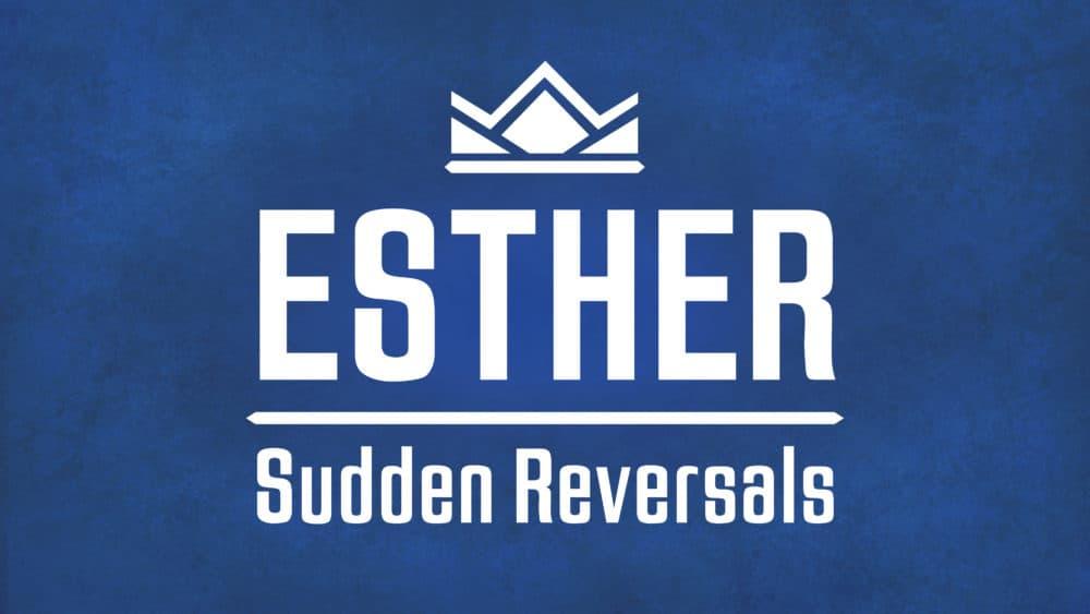Esther: Sudden Reversals