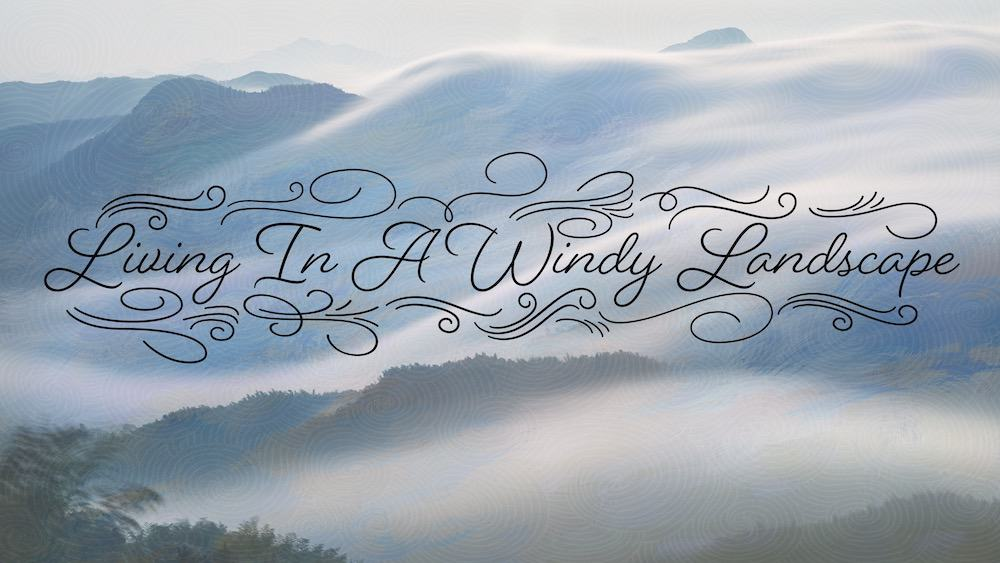 Living in a Windy Landscape